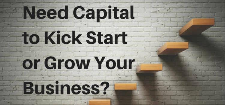 Need Capital to Kick Startor Grow Your Business